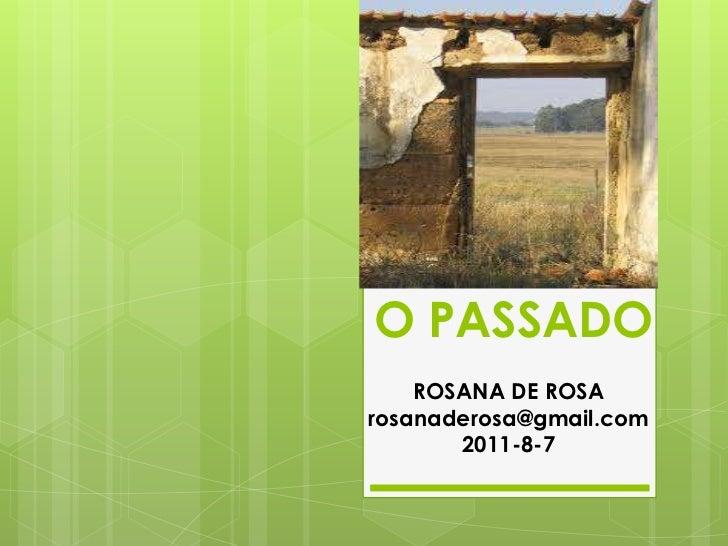 O PASSADO    ROSANA DE ROSArosanaderosa@gmail.com       2011-8-7