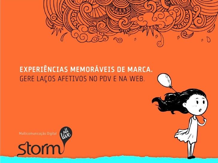 EXPERIÊNCIAS MEMORÁVEIS DE MARCA.GERE LAÇOS AFETIVOS NO PDV E NA WEB.Multicomunicação Digital