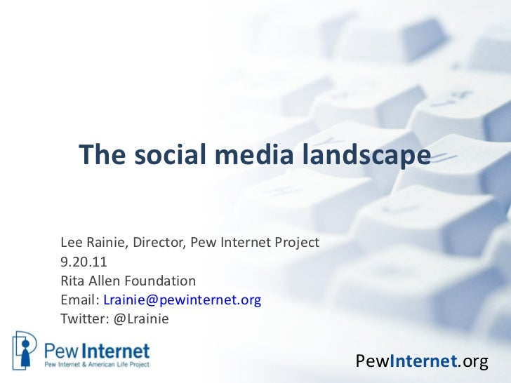 The social media landscape Lee Rainie, Director, Pew Internet Project 9.20.11 Rita Allen Foundation Email:  [email_address...