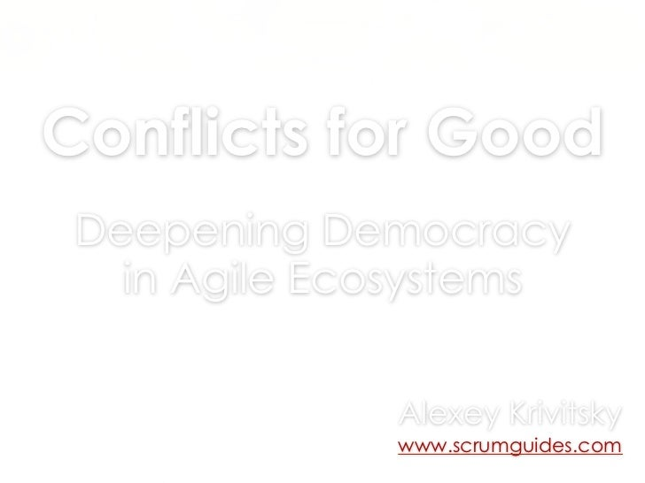 Conflicts for Good Deepening Democracy   in Agile Ecosystems              Alexey Krivitsky              www.scrumguides.com