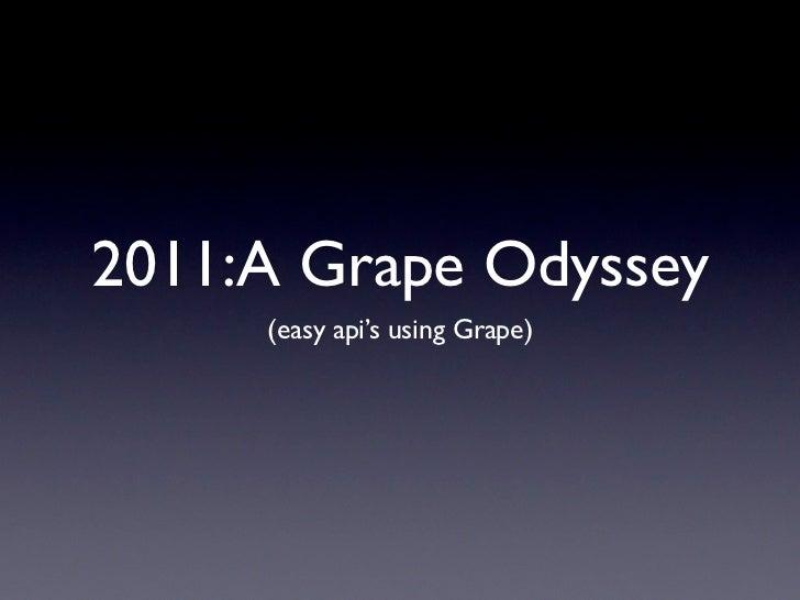 2011:A Grape Odyssey     (easy api's using Grape)