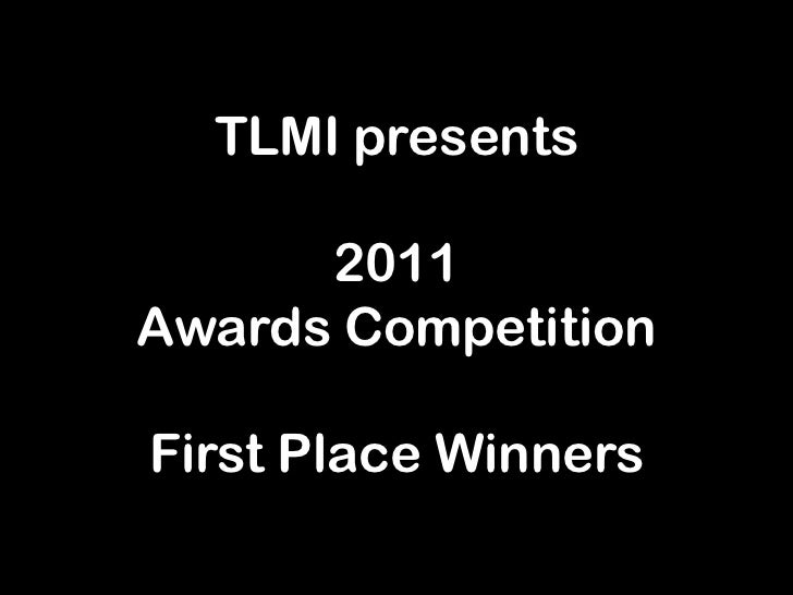 TLMI presents      2011Awards CompetitionFirst Place Winners