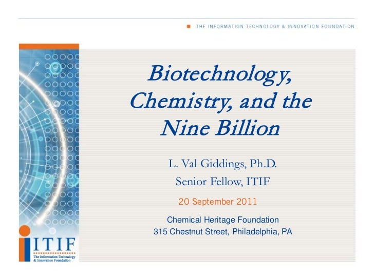 Biotechnolog y,Chemistry, and the  Nine Billion      L. Val Giddings, Ph.D.       Senior Fellow, ITIF        20 September ...