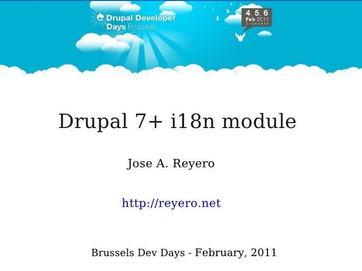 Drupal 7+ i18n module        Jose A. Reyero       http://reyero.net  Brussels Dev Days - February, 2011
