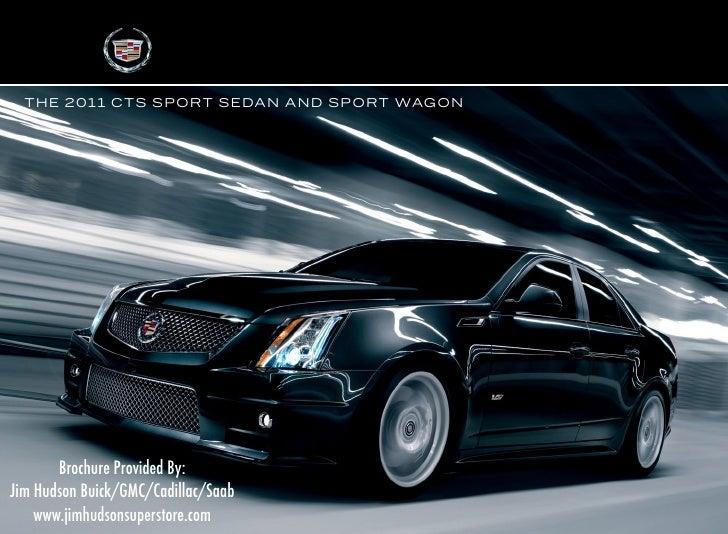 T H E 2 0 1 1 CTS S P O RT S E DA N A N D S P O RT WAG O N            Brochure Provided By: Jim Hudson Buick/GMC/Cadillac/...