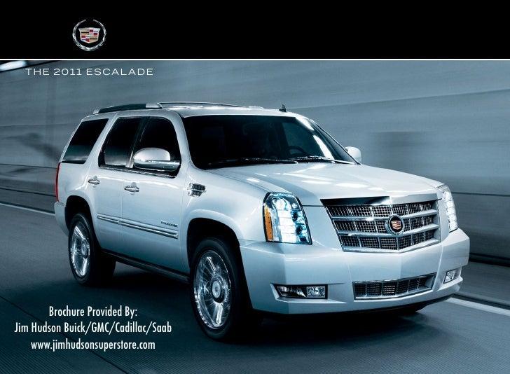 T H E 2 0 1 1 E S CA L A D E            Brochure Provided By: Jim Hudson Buick/GMC/Cadillac/Saab     www.jimhudsonsupersto...