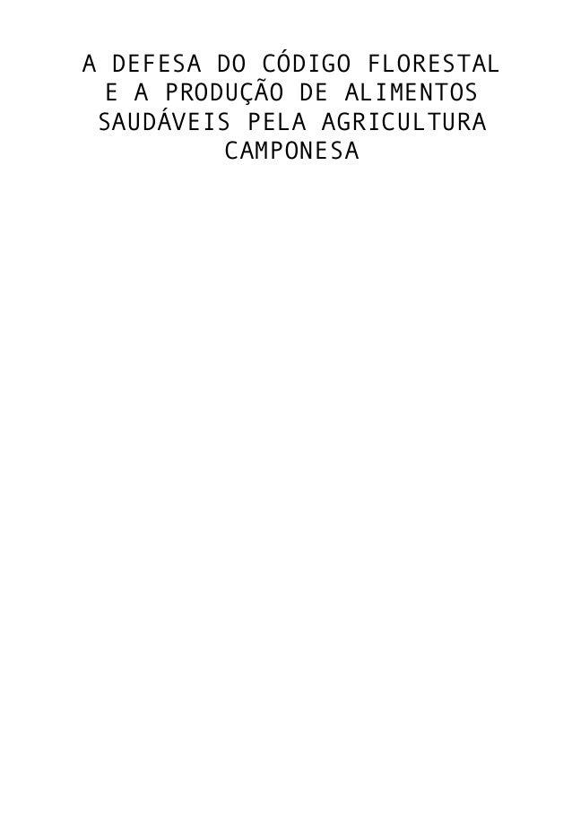 A Defesa do Código Florestal e a Produção de Alimentos Saudáveis Pela Agricultura Camponesa, 2010.
