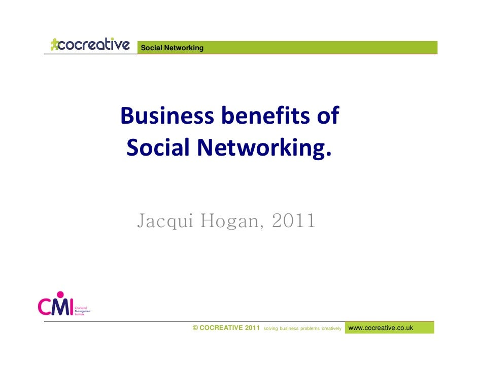 Social NetworkingBusiness benefits ofSocial Networking. Jacqui Hogan, 2011               © COCREATIVE 2011   solving busin...