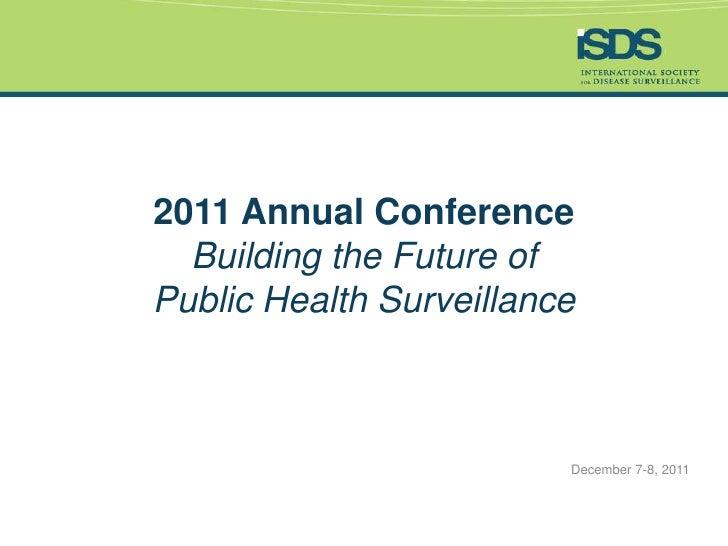 2011 Annual Conference  Building the Future ofPublic Health Surveillance                         December 7-8, 2011