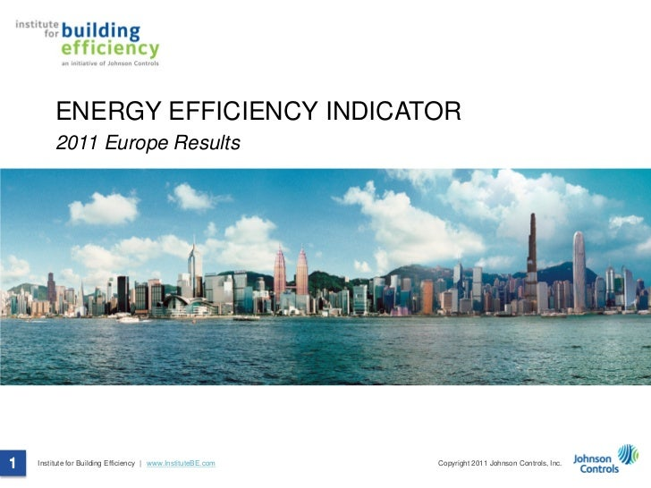 ENERGY EFFICIENCY INDICATOR         2011 Europe Results1   Institute for Building Efficiency | www.InstituteBE.com   Copyr...