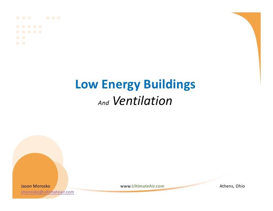 LowEnergyBuildings                              And VentilationJasonMorosko                   www.UltimateAir.com   A...