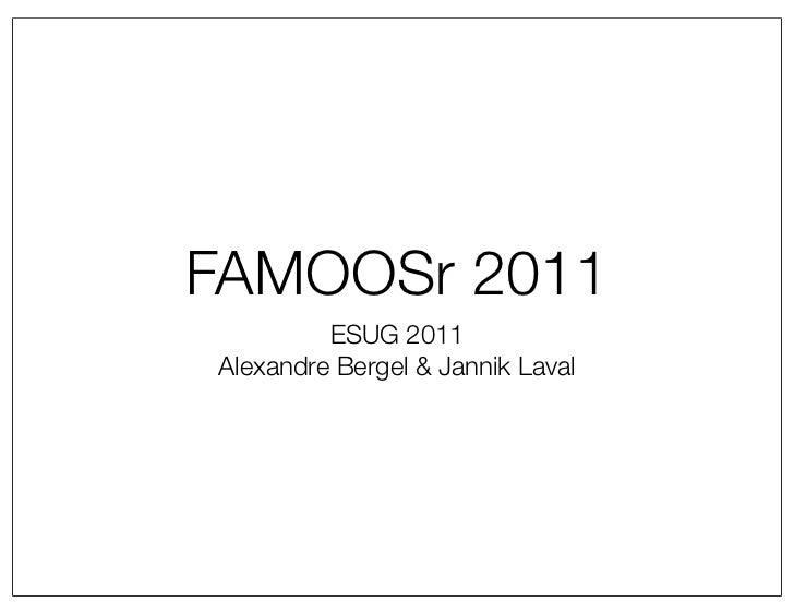 FAMOOSr 2011         ESUG 2011Alexandre Bergel & Jannik Laval