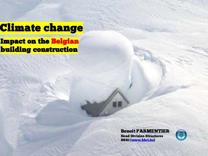 Climate changeImpact on the Belgianbuilding construction                        Benoit PARMENTIER                        H...