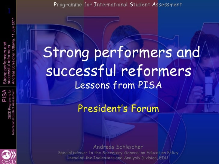 Programme for International Student Assessment<br />Strong performers and successful reformersLessons from PISA<br />Presi...