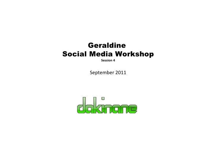 Geraldine  Social Media Workshop Session 4 September 2011