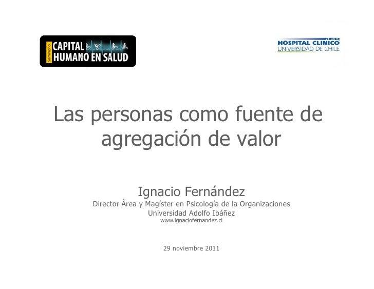 Las personas como fuente de     agregación de valor                Ignacio Fernández   Director Área y Magíster en Psicolo...