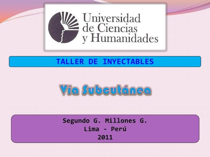 TALLER DE INYECTABLES Segundo G. Millones G.       Lima - Perú           2011