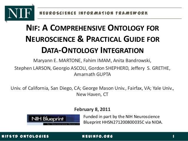 NIF: A COMPREHENSIVE ONTOLOGY FORNEUROSCIENCE & PRACTICAL GUIDE FORDATA-ONTOLOGY INTEGRATIONMaryann E. MARTONE, Fahim IMAM...