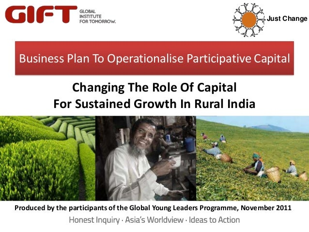 Just ChangeBusiness Plan To Operationalise Participative CapitalChanging The Role Of CapitalFor Sustained Growth In Rural ...