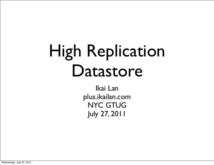 High Replication                              Datastore                                    Ikai Lan                       ...