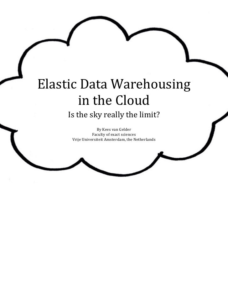Elastic Data Warehousing       in the Cloud    Is the sky really the limit?                   By Kees van Gelder          ...