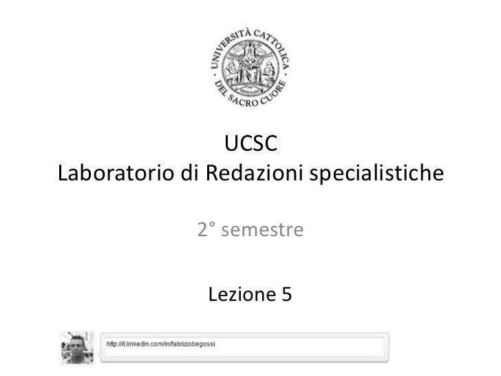 UCSCLaboratorio di Redazioni specialistiche<br />2° semestre<br />Lezione 5<br />