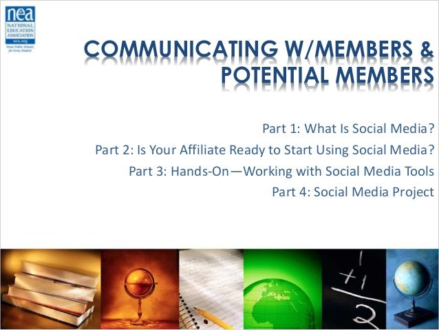 COMMUNICATING W/MEMBERS & POTENTIAL MEMBERS Part 1: What Is Social Media? Part 2: Is Your Affiliate Ready to Start Using S...