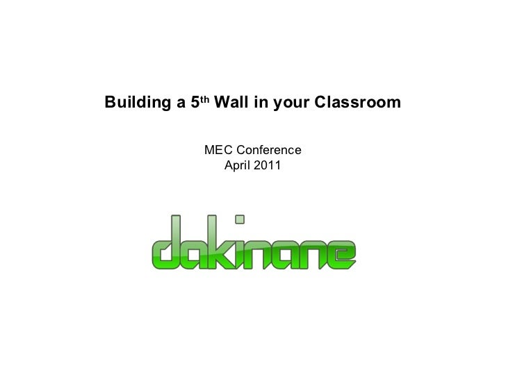 Building a 5 th  Wall in your Classroom MEC Conference April 2011