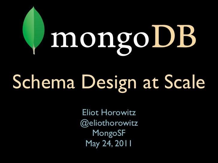 Schema Design at Scale       Eliot Horowitz       @eliothorowitz          MongoSF        May 24, 2011