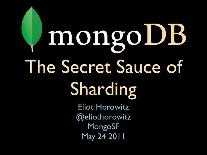 The Secret Sauce of     Sharding      Eliot Horowitz      @eliothorowitz         MongoSF       May 24 2011
