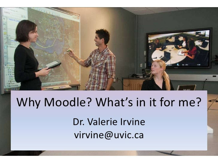 Why Moodle? What's in it for me?Dr. Valerie Irvinevirvine@uvic.ca<br />