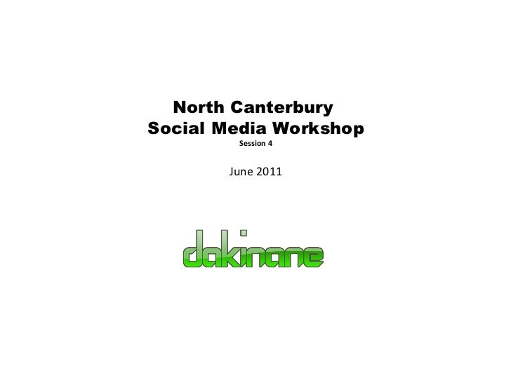 North Canterbury  Social Media Workshop Session 4 June 2011