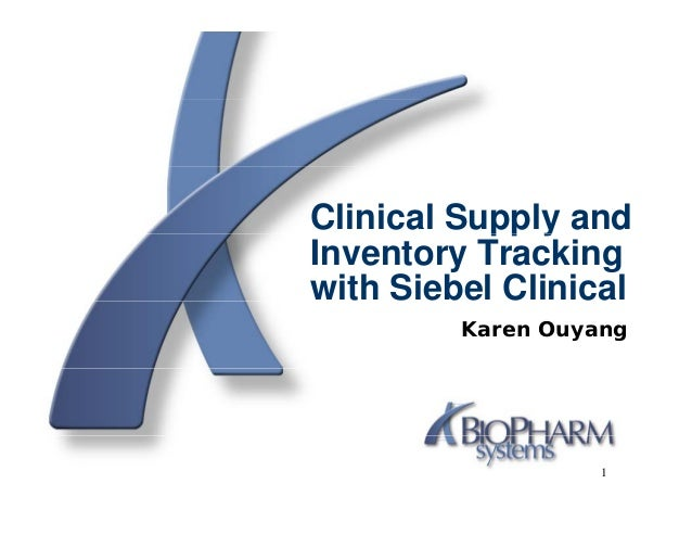 Clinical Supply and           pp yInventory Trackingwith Siebel Clinical         Karen Ouyang                   1