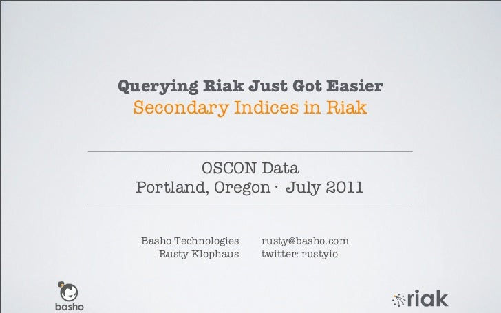 Querying Riak Just Got Easier Secondary Indices in Riak         OSCON Data Portland, Oregon · July 2011  Basho Technologie...