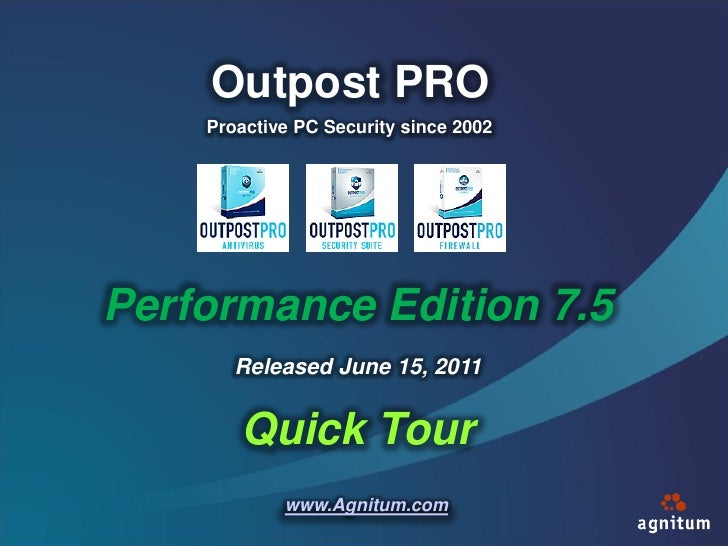 Outpost PRO    Proactive PC Security since 2002Performance Edition 7.5       Released June 15, 2011       Quick Tour      ...