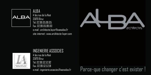 ALBA       4 bis rue de la NoëALBA   35170 Bruz       Tél. 02.99.05.99.05       Fax. 02.99.05.99.00       e.mail : archite...