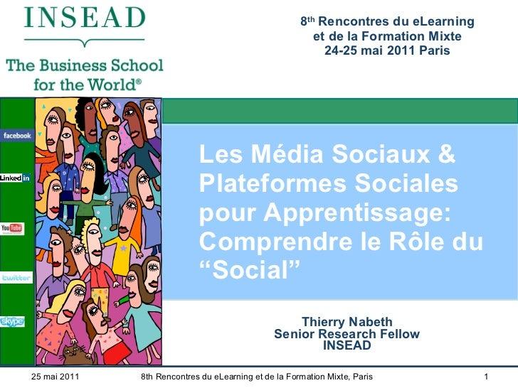 """Les Média Sociaux & Plateformes Sociales pour Apprentissage: Comprendre le Rôle du """"Social"""" Thierry Nabeth Senior Research..."""