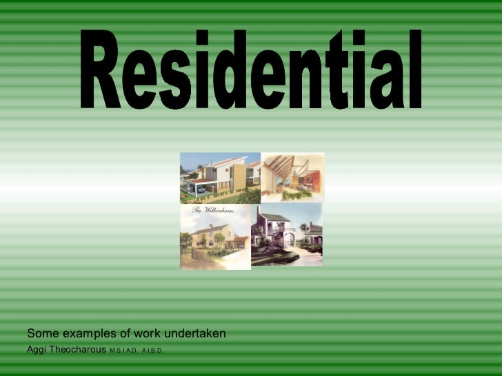 Residential Some examples of work undertaken Aggi Theocharous   M.S.I.A.D.  A.I.B.D.