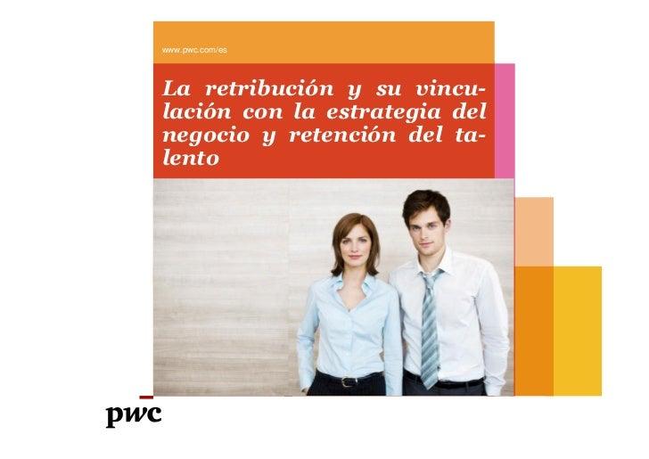 www.pwc.com/esLa retribución y su vincu-lación con la estrategia delnegocio y retención del ta-lento