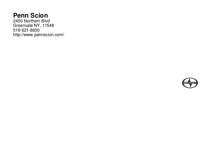 Penn Scion2400 Northern BlvdGreenvale NY, 11548516-621-8600http://www.pennscion.com/
