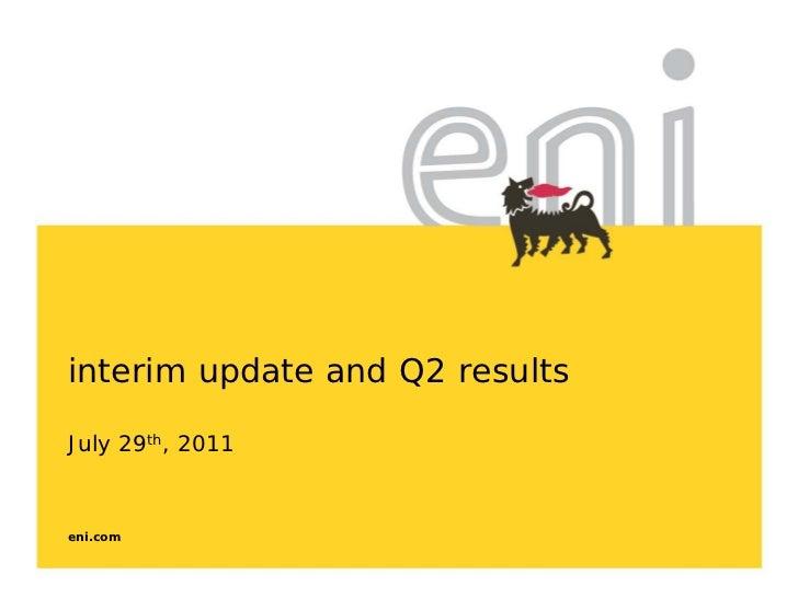 interim update and Q2 resultsJuly 29th, 2011eni.com