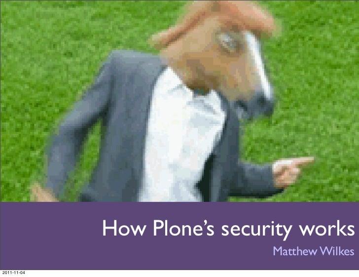 How Plone's security works                              Matthew Wilkes2011-11-04
