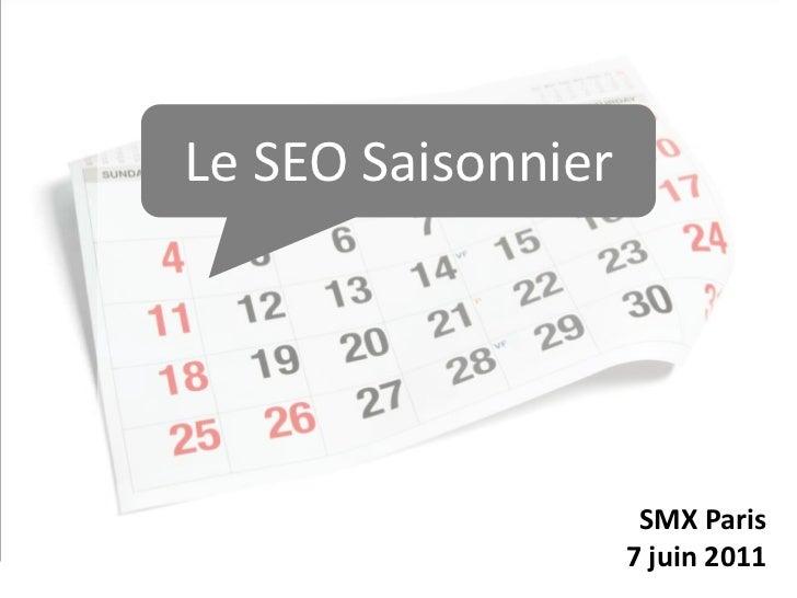 Le SEO Saisonnier / Predictive SEO - SMX Paris, 7 Juin 2011