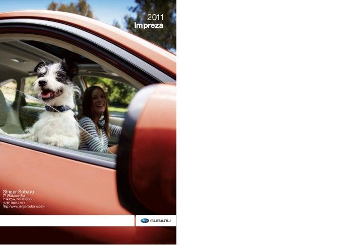 2011                              ImprezaSinger Subaru77 Plaistow RdPlaistow, NH 03865(603) 382-7101http://www.singersubar...
