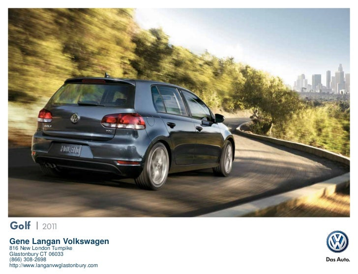 Golf        2011Gene Langan Volkswagen816 New London TurnpikeGlastonbury CT 06033(866) 308-2698http://www.langanvwglastonb...