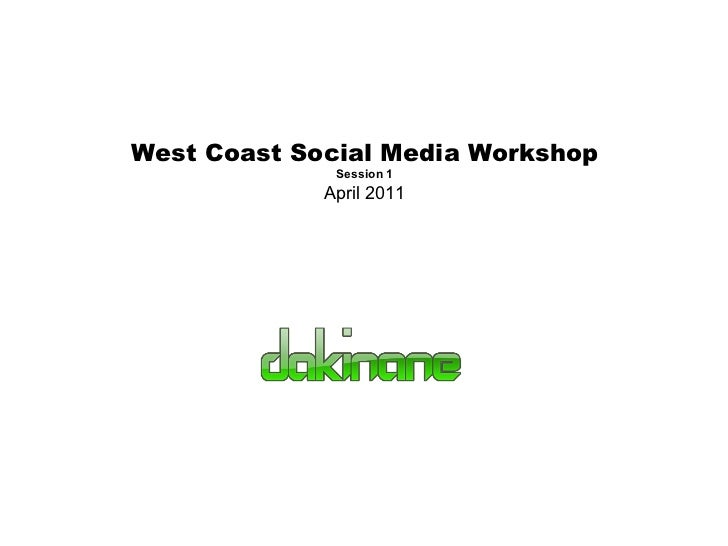 West Coast Social Media Workshop Session 1 April 2011