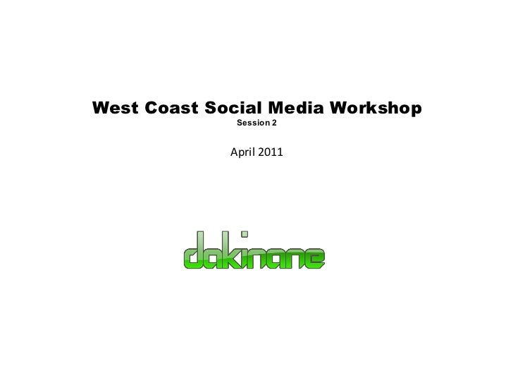 West Coast Social Media Workshop Session 2 April 2011