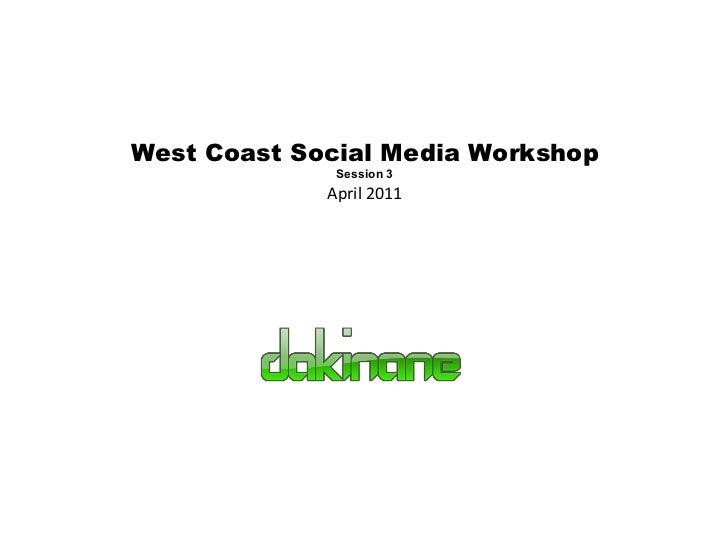 West Coast Social Media Workshop Session 3 April 2011