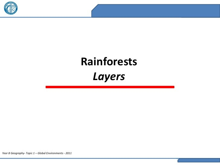 Rainforests                                                           LayersYear 8 Geography- Topic 1 – Global Environment...