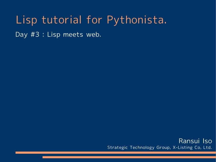 Lisp tutorial for Pythonista.Day #3 : Lisp meets web.                                                          Ransui Iso ...
